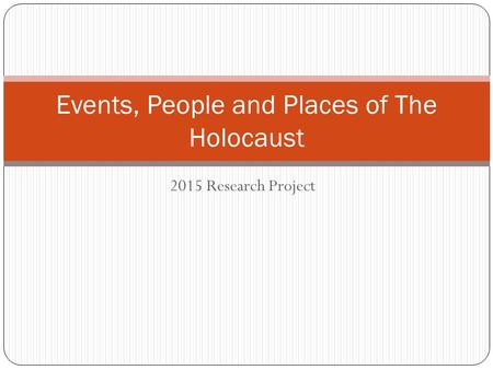 2015 Research Project Events, People and Places of The Holocaust.
