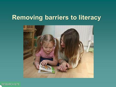Removing barriers to literacy. Key issue addressed by the study  The study set out to identify factors associated with raising attainment in literacy.