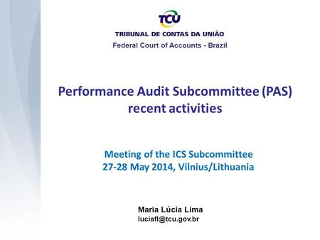 Performance Audit Subcommittee (PAS) recent activities Maria Lúcia Lima Federal Court of Accounts - Brazil Meeting of the ICS Subcommittee.