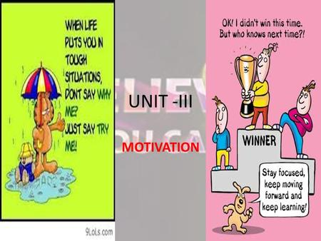 UNIT -III MOTIVATION. UNIT -III Meaning of motivation Kinds of motivation Inward and outward motivation Importance of maintaining motivation.