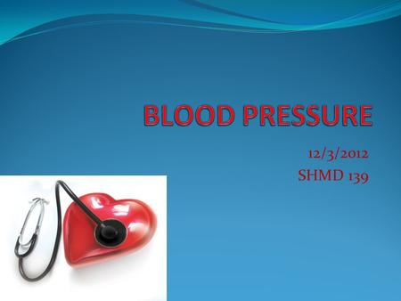 12/3/2012 SHMD 139. Blood pressure is the pressure the blood exerts on the artery walls Blood pressure (BP) is the result of the heart contracting and.