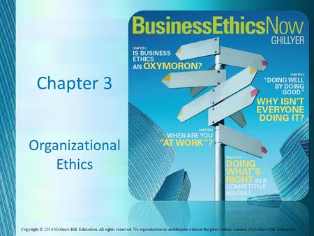 Copyright © 2013 The McGraw-Hill Companies, Inc. All rights reserved. Chapter 3 Organizational Ethics Copyright © 2014 McGraw-Hill Education. All rights.