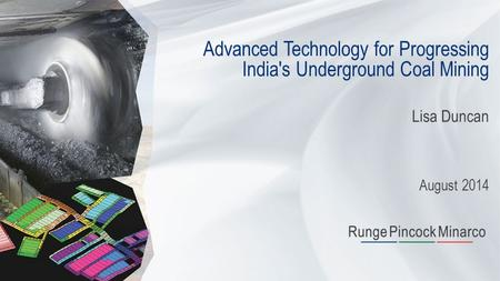 Advanced Technology for Progressing India's Underground Coal Mining Lisa Duncan August 2014.