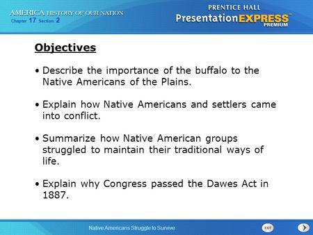 Chapter 17 Section 2 Native Americans Struggle to Survive Objectives Describe the importance of the buffalo to the Native Americans of the Plains. Explain.
