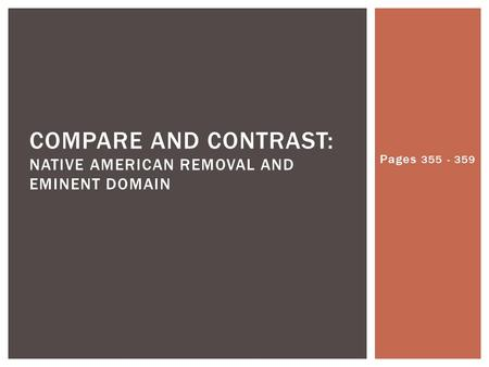 Pages 355 - 359 COMPARE AND CONTRAST: NATIVE AMERICAN REMOVAL AND EMINENT DOMAIN.