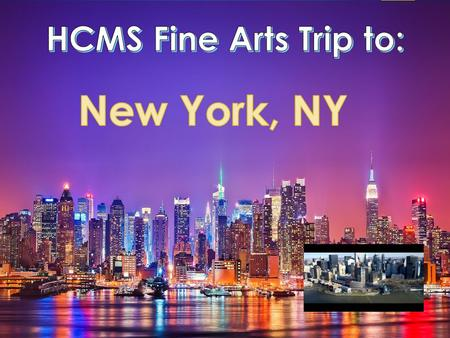 Why New York? Why not…expose students to the culture and Fine Arts of New York City, NY.  Architecture and Art  Broadway performances  History.