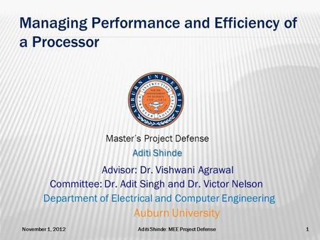 Managing Performance and Efficiency of a Processor Advisor: Dr. Vishwani Agrawal Committee: Dr. Adit Singh and Dr. Victor Nelson Department of Electrical.