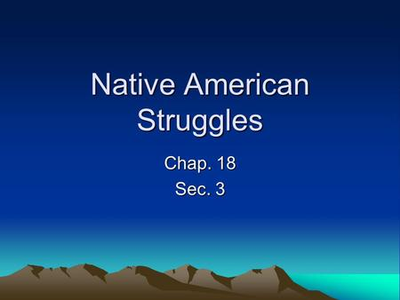 Native American Struggles Chap. 18 Sec. 3. Following the Buffalo Many white settler started coming to the Great Plains and upsetting the Native American's.