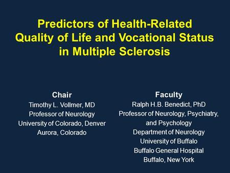 Predictors of Health-Related Quality of Life and Vocational Status in Multiple Sclerosis Chair Timothy L. Vollmer, MD Professor of Neurology University.