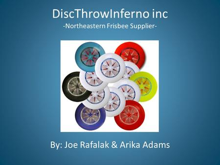 DiscThrowInferno inc -Northeastern Frisbee Supplier- By: Joe Rafalak & Arika Adams.