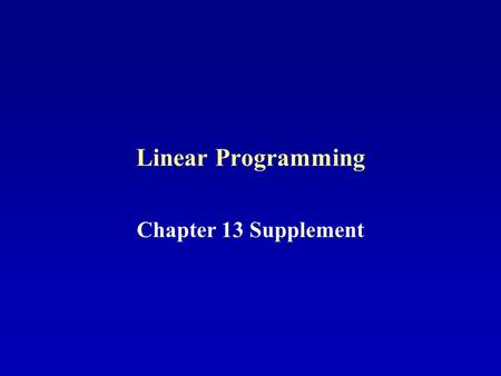 Linear Programming Chapter 13 Supplement.