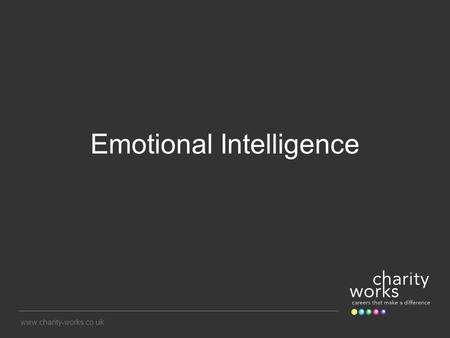 Www.charity-works.co.uk Emotional Intelligence. Gardner's Multiple Intelligences Theory Linguistic Logical-Mathematical Visual-Spatial Body-Kinesthetic.