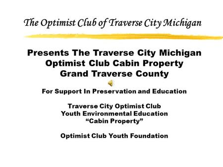 Presents The Traverse City Michigan Optimist Club Cabin Property Grand Traverse County For Support In Preservation and Education Traverse City Optimist.