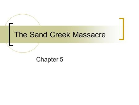 The Sand Creek Massacre Chapter 5. Problems for the Tribes The trails to the CO gold fields ran straight through KS and the lands belonging to the Cheyenne.