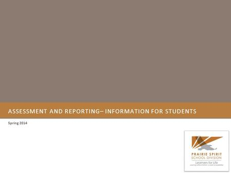 ASSESSMENT AND REPORTING– INFORMATION FOR STUDENTS Spring 2014.