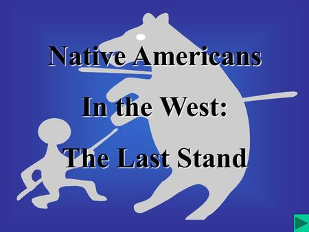 Native Americans In the West: The Last Stand. Native American Lands 1860-1890.