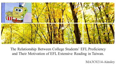 The Relationship Between College Students' EFL Proficiency and Their Motivation of EFL Extensive Reading in Taiwan. MA3C0214-Ainsley.