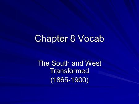 Chapter 8 Vocab The South and West Transformed (1865-1900)
