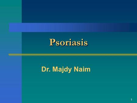 1 PsoriasisPsoriasis Dr. Majdy Naim. 2 PrevalencePrevalence Psoriasis occurs in 2% of the world's population Psoriasis occurs in 2% of the world's population.