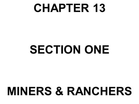 CHAPTER 13 SECTION ONE MINERS & RANCHERS.