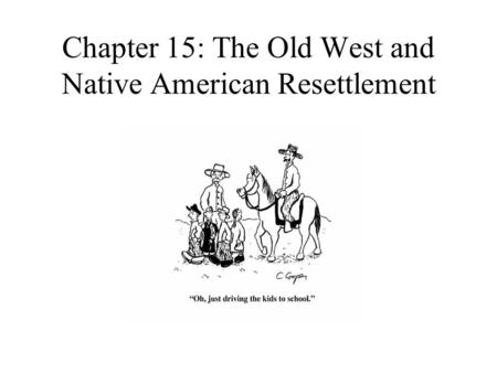 Chapter 15: The Old West and Native American Resettlement.