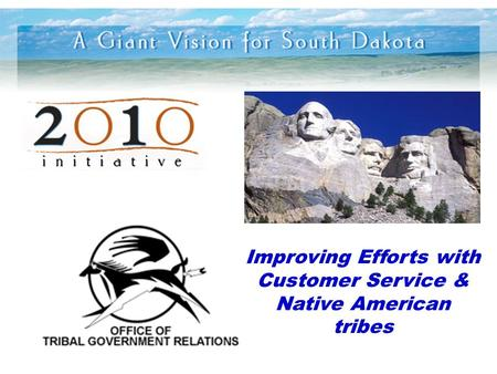 Improving Efforts with Customer Service & Native American tribes.
