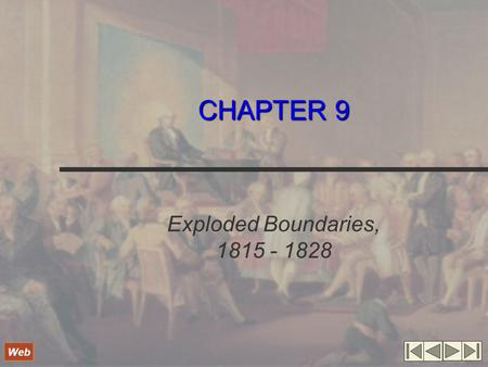 CHAPTER 9 Exploded Boundaries, 1815 - 1828 Web. New Borders Whites continue to encroach on Native American lands Forts are built in all frontier areas.