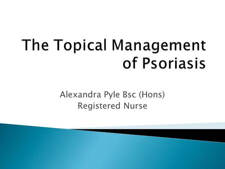 Alexandra Pyle Bsc (Hons) Registered Nurse. What is Psoriasis?  Psoriasis is a chronic inflammatory skin disorder characterised by thickened, scaly plaques.
