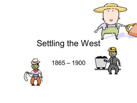 Settling the West 1865 – 1900. Miners Comstock Lode of gold & silver discovered in Nevada: pure silver ore discovered by Henry Comstock Thousands of miners.