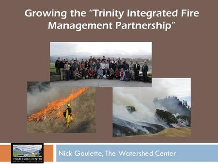 "Nick Goulette, The Watershed Center Growing the ""Trinity Integrated Fire Management Partnership"""