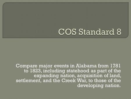 Compare major events in Alabama from 1781 to 1823, including statehood as part of the expanding nation, acquisition of land, settlement, and the Creek.