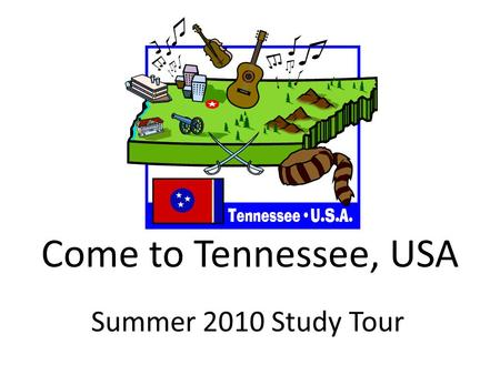 Come to Tennessee, USA Summer 2010 Study Tour. U.S.A. Map.
