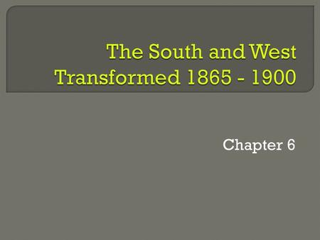 Chapter 6.  The South Remained largely agricultural and poor after the Civil War  Farming became more diversified; grain, tobacco, and fruit crops.