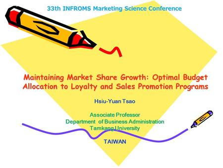 Maintaining Market Share Growth: Optimal Budget Allocation to Loyalty and Sales Promotion Programs Hsiu-Yuan Tsao Associate Professor Department of Business.