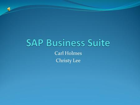 Carl Holmes Christy Lee Vendor Information SAP is headquarters is in Walldorf, Germany. Largest computer software company in the world. 47,804 employees.