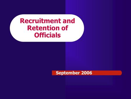 Recruitment and Retention of Officials September 2006.