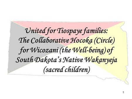 United for Tiospaye families: The Collaborative Hocoka (Circle) for Wicozani (the Well-being) of South Dakota's Native Wakanyeja (sacred children) 1.