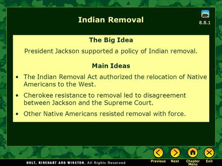 Indian Removal The Big Idea President Jackson supported a policy of Indian removal. Main Ideas The Indian Removal Act authorized the relocation of Native.