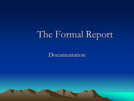 The Formal Report The Formal Report Documentation.