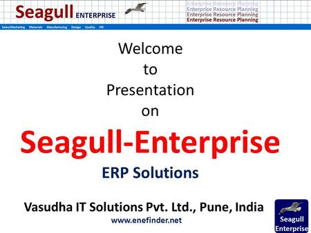 Welcome to Presentation on Seagull-Enterprise ERP Solutions Vasudha IT Solutions Pvt. Ltd., Pune, India www.enefinder.net.