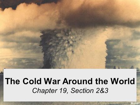 The Cold War Around the World Chapter 19, Section 2&3.