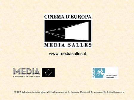 MEDIA Salles is an initiative of the MEDIA Programme of the European Union with the support of the Italian Government www.mediasalles.it.