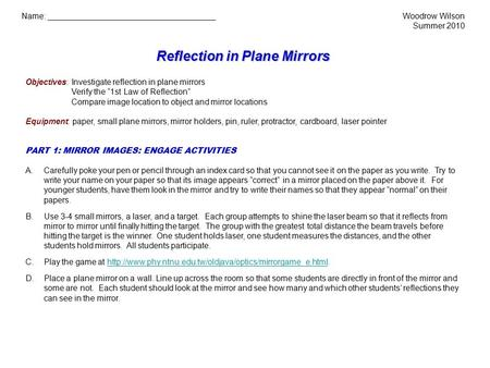 "Reflection in Plane Mirrors Objectives: Investigate reflection in plane mirrors Verify the ""1st Law of Reflection"" Compare image location to object and."