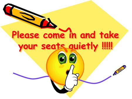 Please come in and take your seats quietly !!!!!.