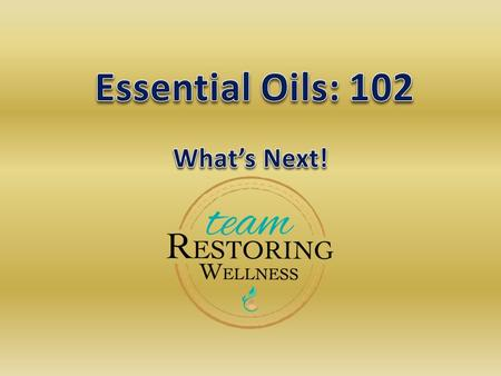 Essential Oils: 102 What's Next!.