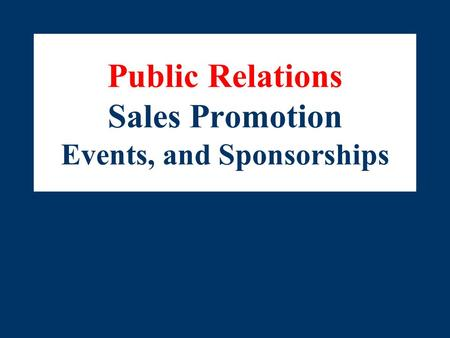Public Relations Sales Promotion Events, and Sponsorships.