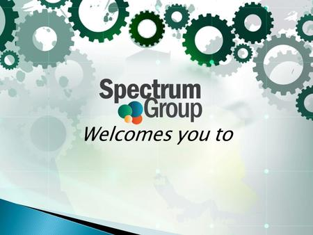 Welcomes you to. Spectrum Group has gained respectability in the ME marketplace for its strengths in distribution, training, networking and security.
