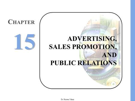 Dr. Hurrem Yilmaz ADVERTISING, SALES PROMOTION, AND PUBLIC RELATIONS C HAPTER 15.