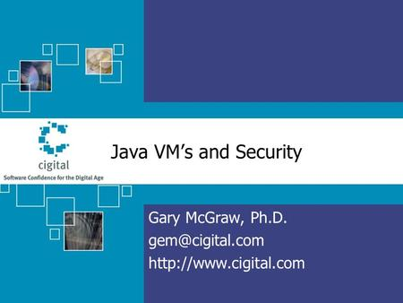 Java VM's and Security Gary McGraw, Ph.D.