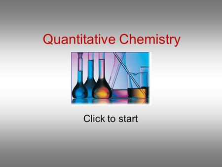 Quantitative Chemistry Click to start Question 1 What is the mass in grams of one molecule of ethanoic acid CH 3 COOH? 0.1 1 x 10 -22 60 3.6 x 10 25.